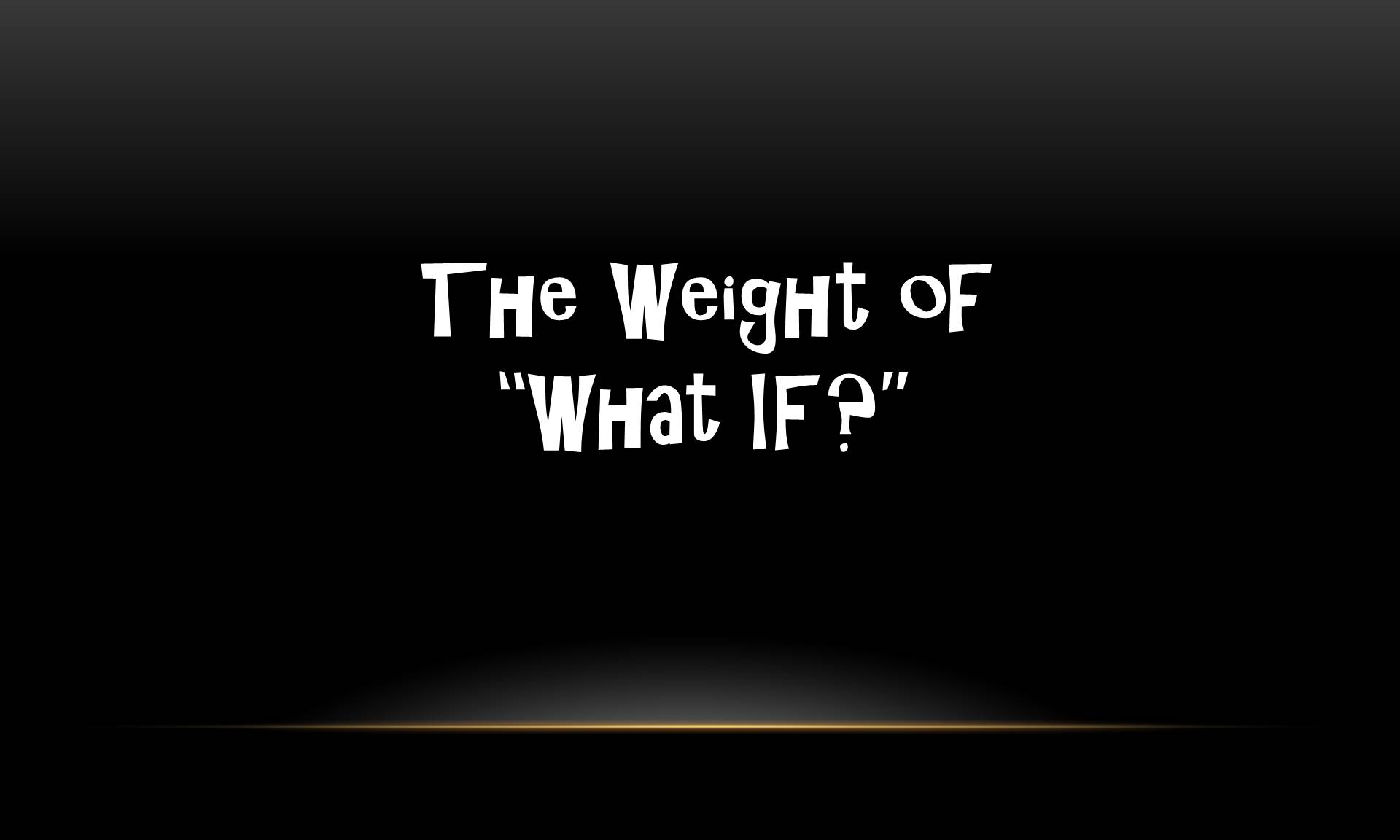 "The Weight of ""What If"""